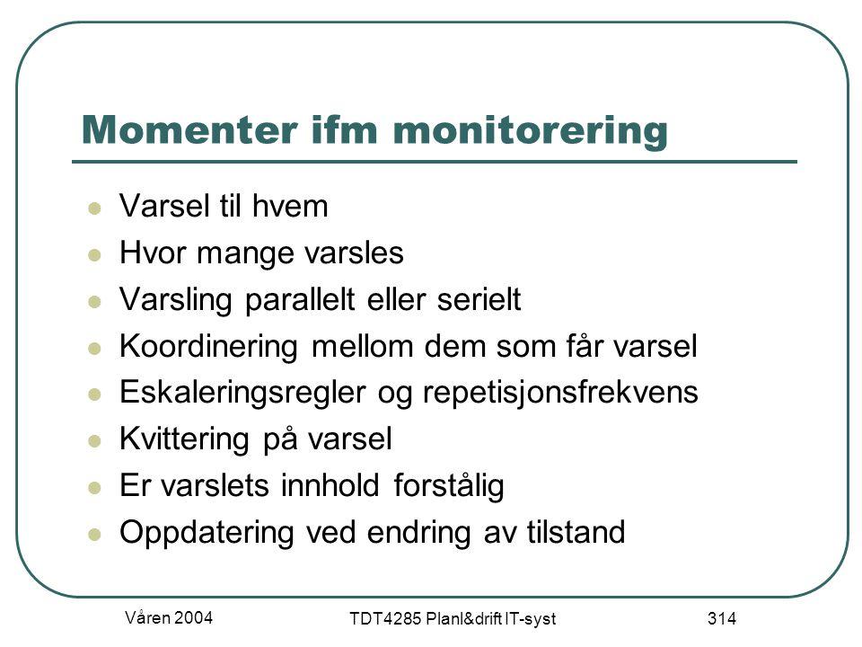 Våren 2004 TDT4285 Planl&drift IT-syst 314 Momenter ifm monitorering Varsel til hvem Hvor mange varsles Varsling parallelt eller serielt Koordinering