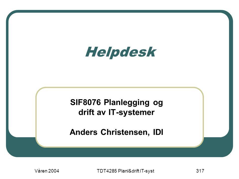 Våren 2004TDT4285 Planl&drift IT-syst317 Helpdesk SIF8076 Planlegging og drift av IT-systemer Anders Christensen, IDI