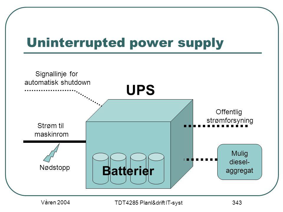 Våren 2004 TDT4285 Planl&drift IT-syst 343 Uninterrupted power supply Offentlig strømforsyning Mulig diesel- aggregat UPS Strøm til maskinrom Nødstopp