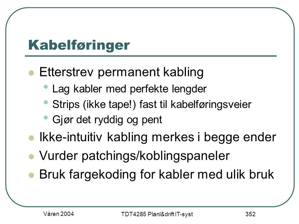 Våren 2004 TDT4285 Planl&drift IT-syst 352 Kabelføringer Etterstrev permanent kabling Lag kabler med perfekte lengder Strips (ikke tape!) fast til kab