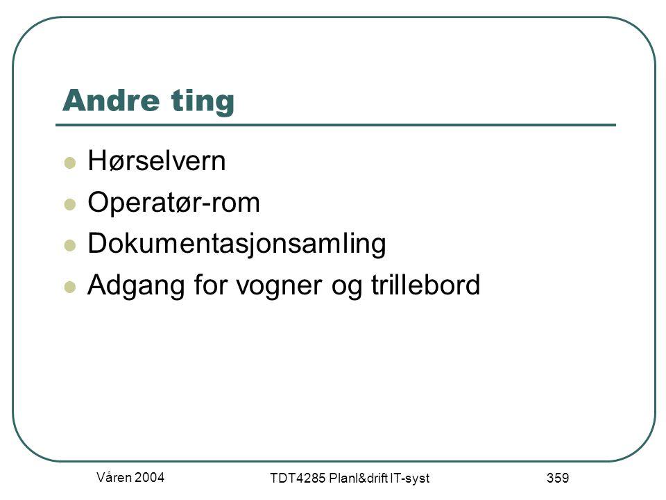 Våren 2004 TDT4285 Planl&drift IT-syst 359 Andre ting Hørselvern Operatør-rom Dokumentasjonsamling Adgang for vogner og trillebord