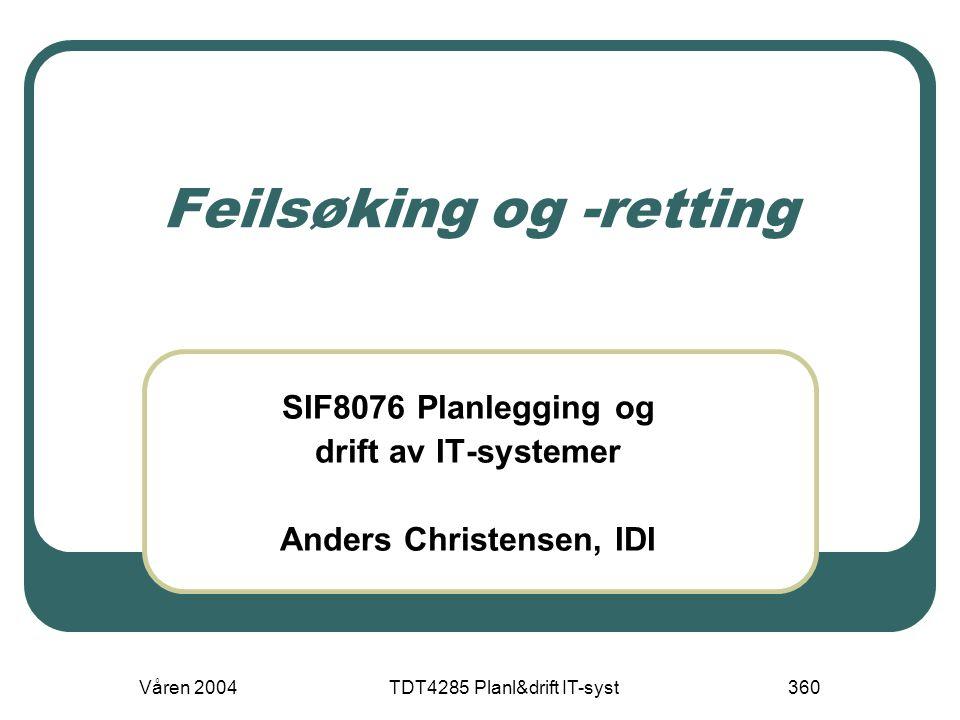Våren 2004TDT4285 Planl&drift IT-syst360 Feilsøking og -retting SIF8076 Planlegging og drift av IT-systemer Anders Christensen, IDI