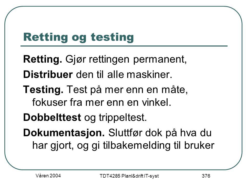 Våren 2004 TDT4285 Planl&drift IT-syst 376 Retting og testing Retting. Gjør rettingen permanent, Distribuer den til alle maskiner. Testing. Test på me