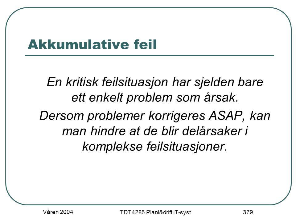 Våren 2004 TDT4285 Planl&drift IT-syst 379 Akkumulative feil En kritisk feilsituasjon har sjelden bare ett enkelt problem som årsak. Dersom problemer