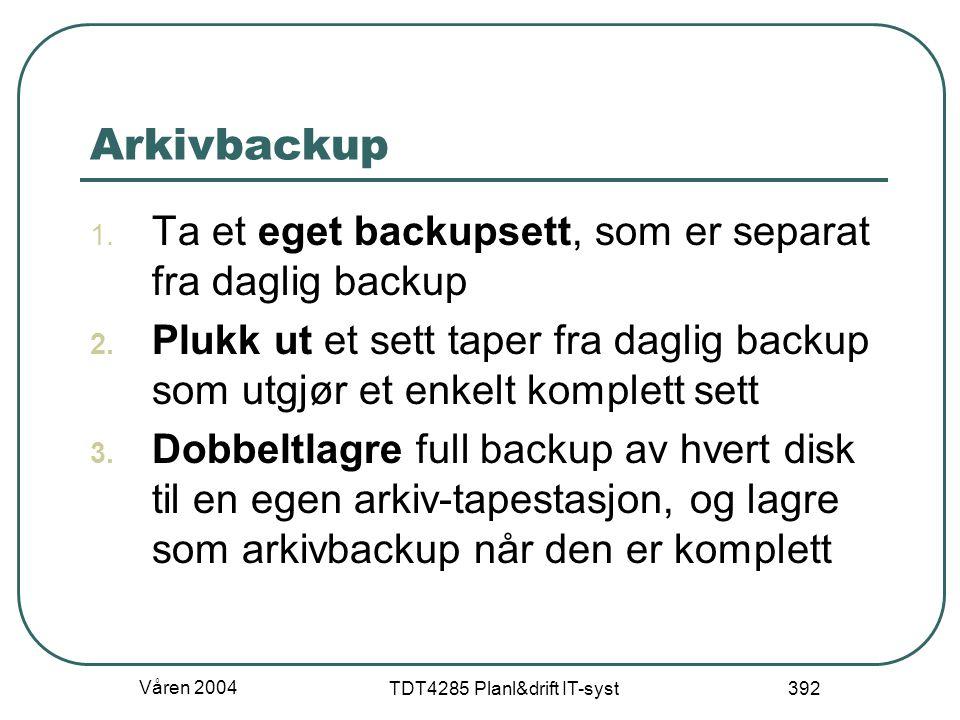 Våren 2004 TDT4285 Planl&drift IT-syst 392 Arkivbackup 1. Ta et eget backupsett, som er separat fra daglig backup 2. Plukk ut et sett taper fra daglig