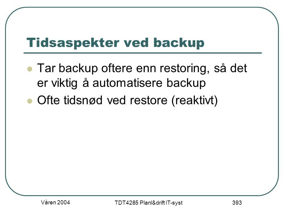 Våren 2004 TDT4285 Planl&drift IT-syst 393 Tidsaspekter ved backup Tar backup oftere enn restoring, så det er viktig å automatisere backup Ofte tidsnø