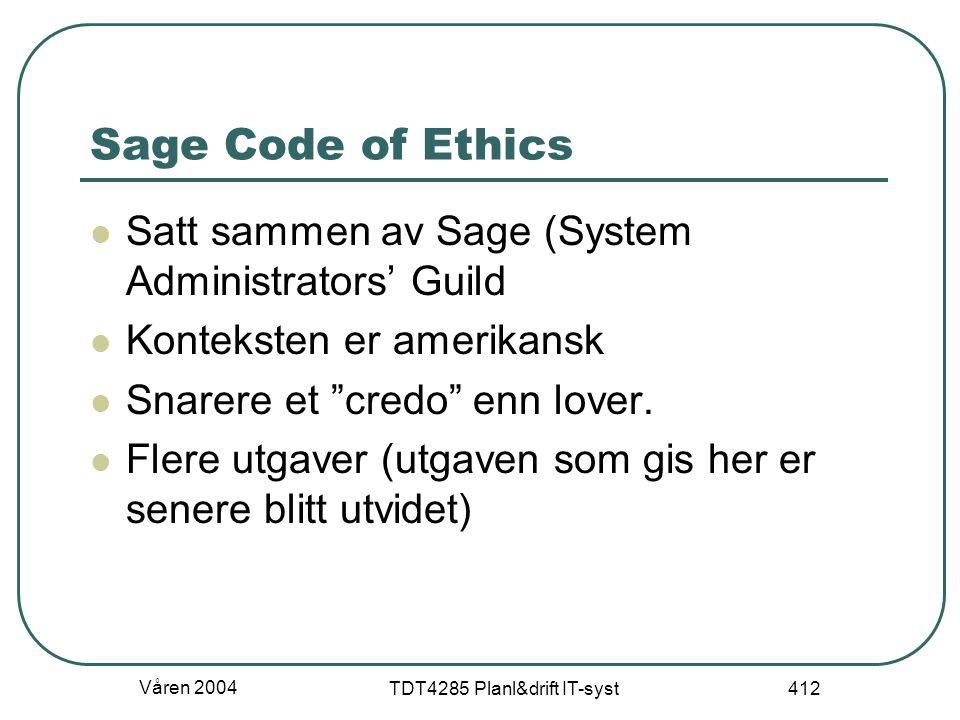 """Våren 2004 TDT4285 Planl&drift IT-syst 412 Sage Code of Ethics Satt sammen av Sage (System Administrators' Guild Konteksten er amerikansk Snarere et """""""