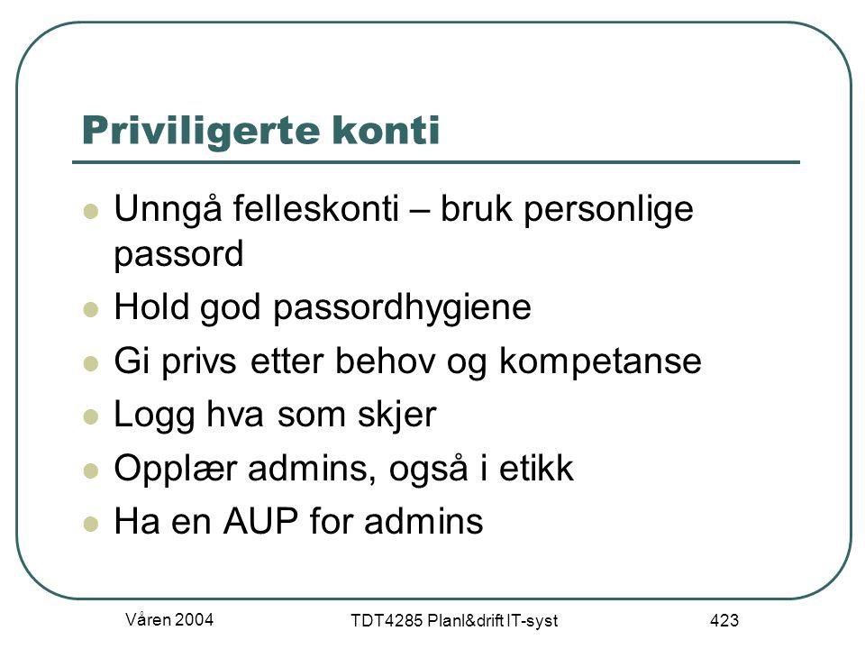 Våren 2004 TDT4285 Planl&drift IT-syst 423 Priviligerte konti Unngå felleskonti – bruk personlige passord Hold god passordhygiene Gi privs etter behov