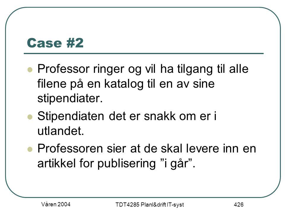 Våren 2004 TDT4285 Planl&drift IT-syst 426 Case #2 Professor ringer og vil ha tilgang til alle filene på en katalog til en av sine stipendiater. Stipe