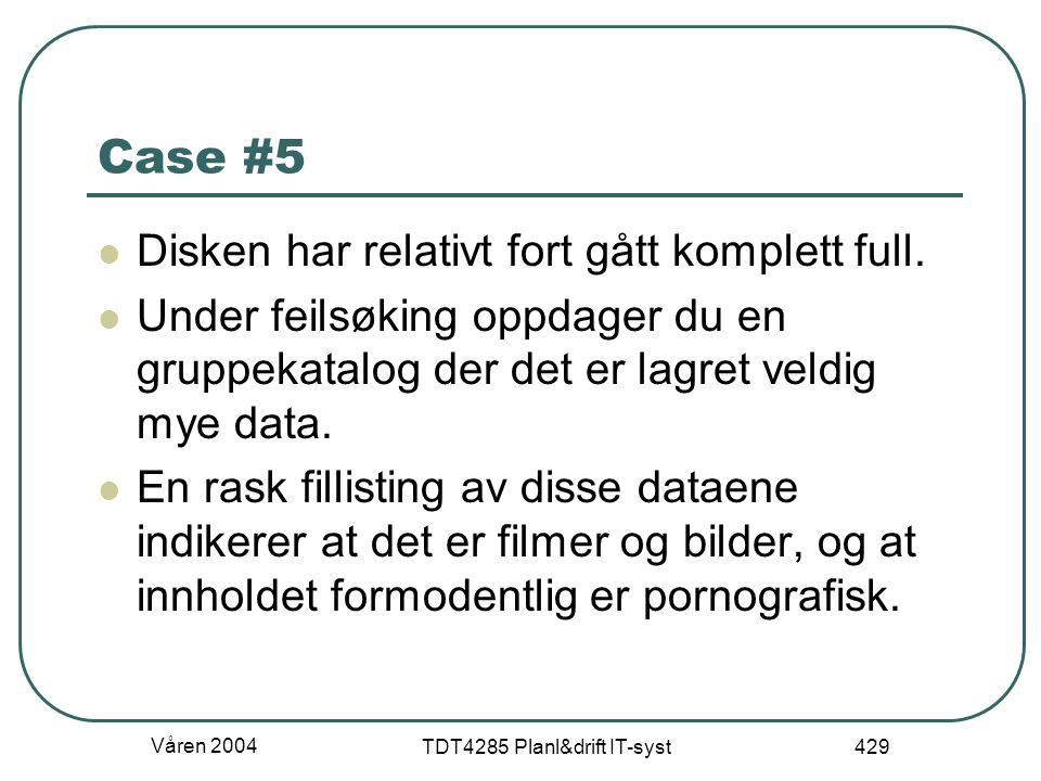 Våren 2004 TDT4285 Planl&drift IT-syst 429 Case #5 Disken har relativt fort gått komplett full. Under feilsøking oppdager du en gruppekatalog der det