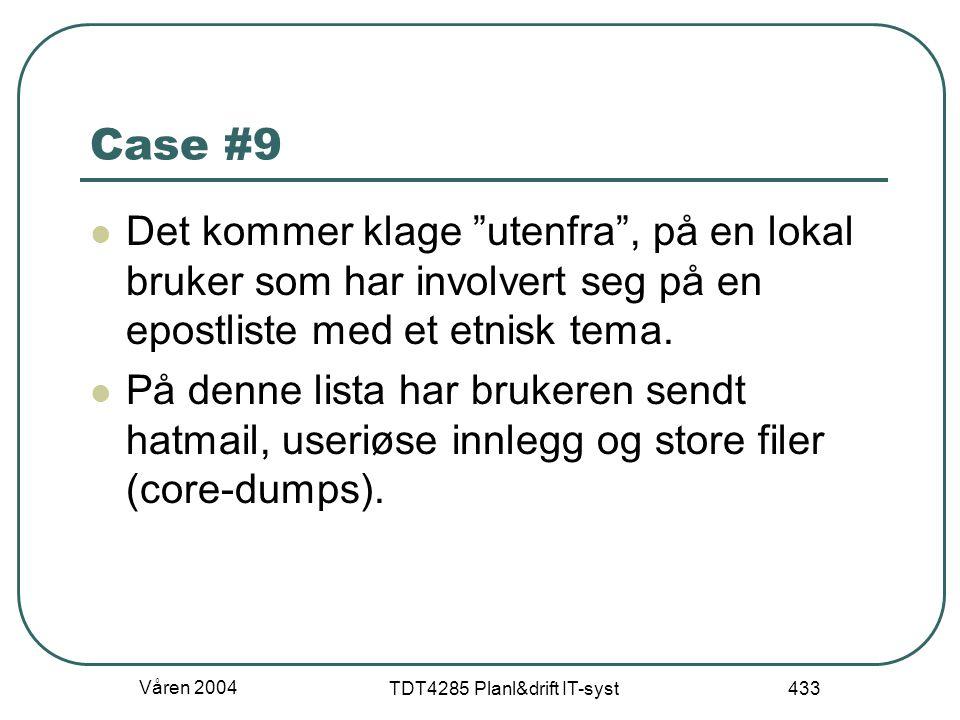 """Våren 2004 TDT4285 Planl&drift IT-syst 433 Case #9 Det kommer klage """"utenfra"""", på en lokal bruker som har involvert seg på en epostliste med et etnisk"""