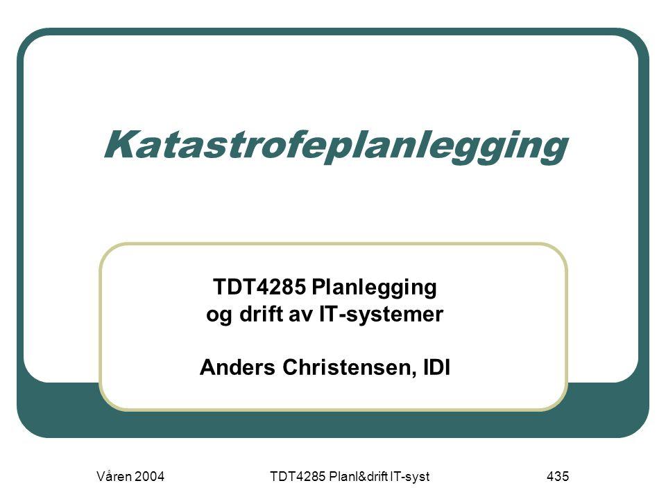 Våren 2004TDT4285 Planl&drift IT-syst435 Katastrofeplanlegging TDT4285 Planlegging og drift av IT-systemer Anders Christensen, IDI