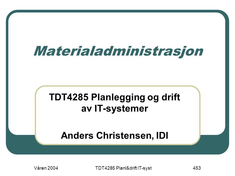 Våren 2004TDT4285 Planl&drift IT-syst453 Materialadministrasjon TDT4285 Planlegging og drift av IT-systemer Anders Christensen, IDI