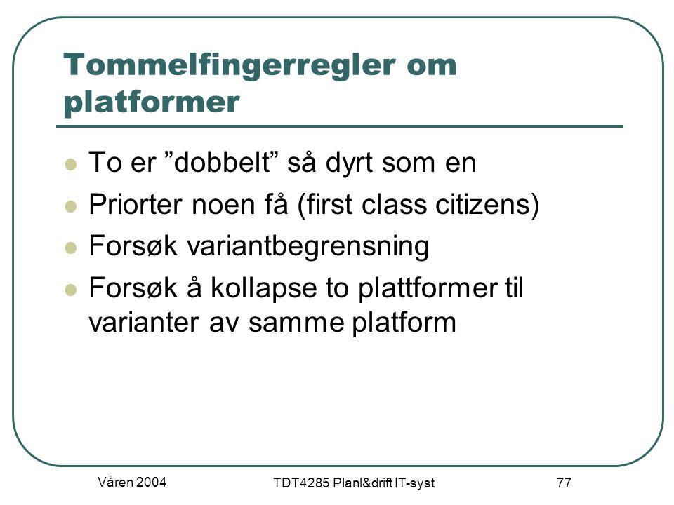 """Våren 2004 TDT4285 Planl&drift IT-syst 77 Tommelfingerregler om platformer To er """"dobbelt"""" så dyrt som en Priorter noen få (first class citizens) Fors"""