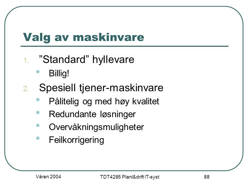 """Våren 2004 TDT4285 Planl&drift IT-syst 88 Valg av maskinvare 1. """"Standard"""" hyllevare Billig! 2. Spesiell tjener-maskinvare Pålitelig og med høy kvalit"""