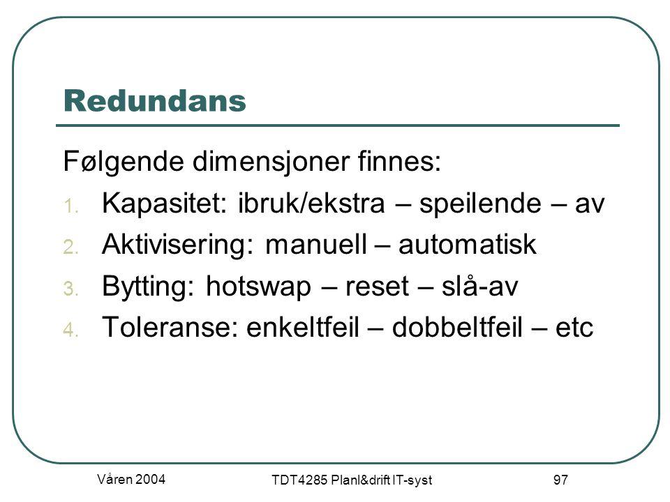 Våren 2004 TDT4285 Planl&drift IT-syst 97 Redundans Følgende dimensjoner finnes: 1. Kapasitet: ibruk/ekstra – speilende – av 2. Aktivisering: manuell