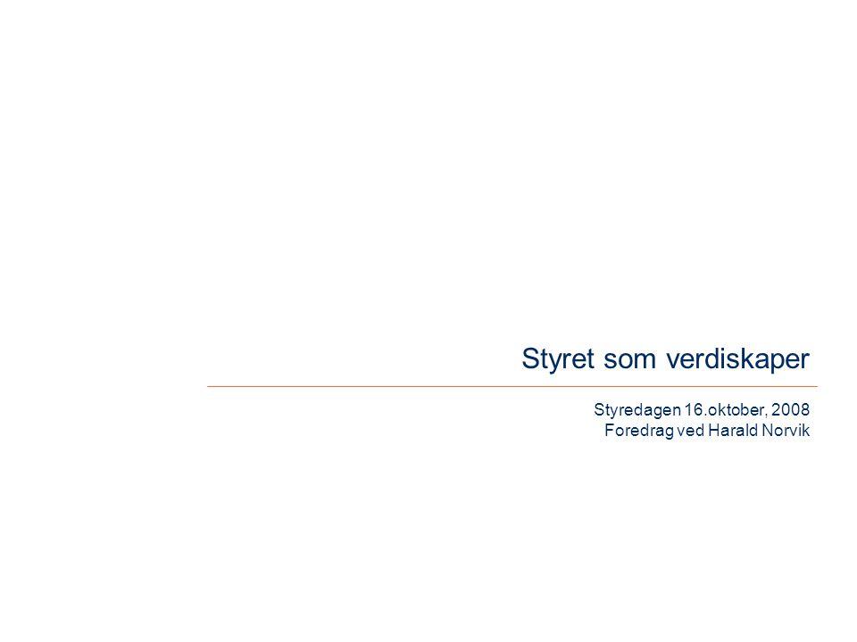Styredagen 16.oktober, 2008 Foredrag ved Harald Norvik Styret som verdiskaper
