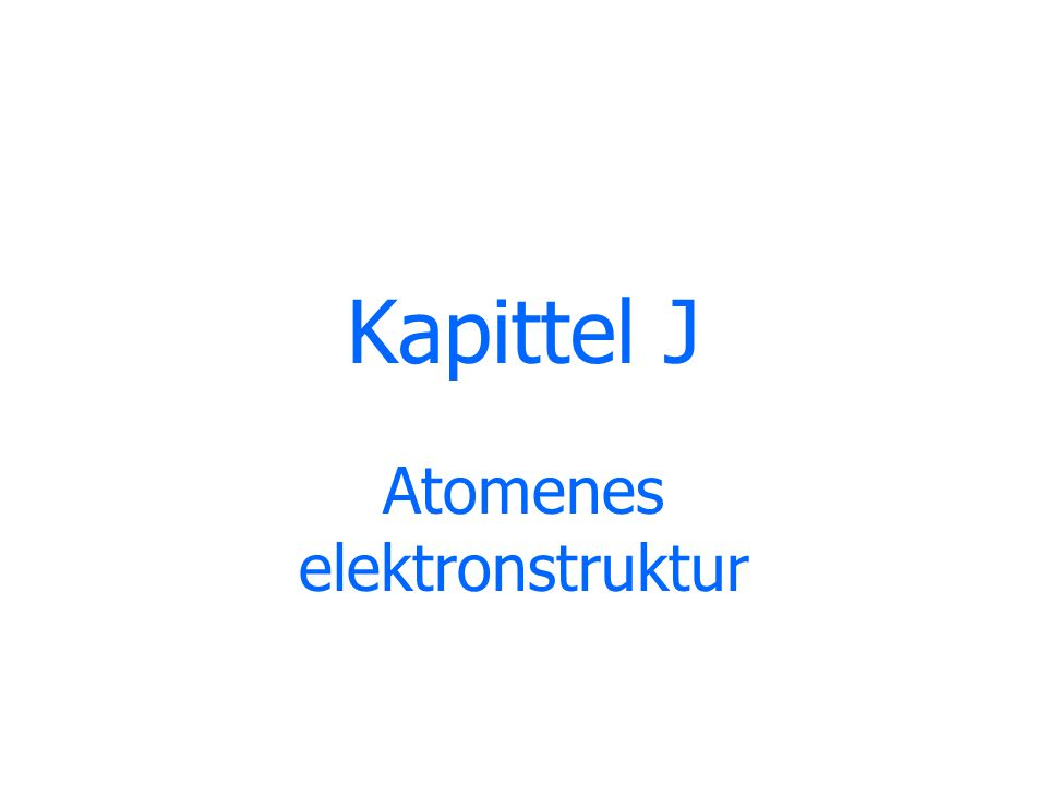 Kapittel J Atomenes elektronstruktur