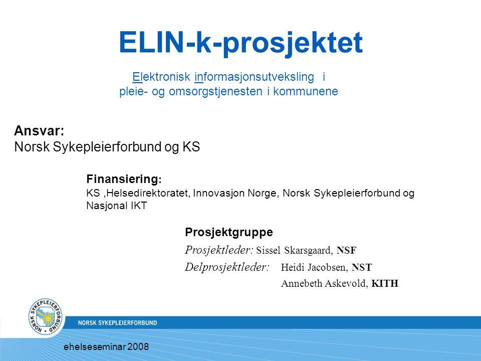 ELIN-k-prosjektet Elektronisk informasjonsutveksling i pleie- og omsorgstjenesten i kommunene Ansvar: Norsk Sykepleierforbund og KS Prosjektgruppe Pro