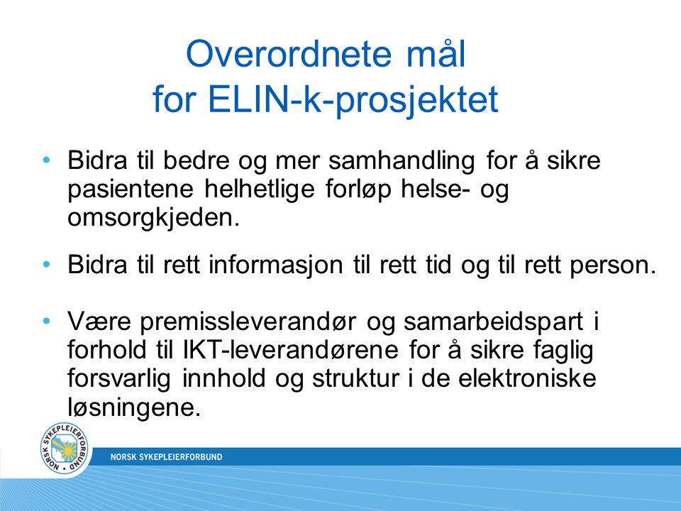 Overordnete mål for ELIN-k-prosjektet Bidra til bedre og mer samhandling for å sikre pasientene helhetlige forløp helse- og omsorgkjeden. Bidra til re