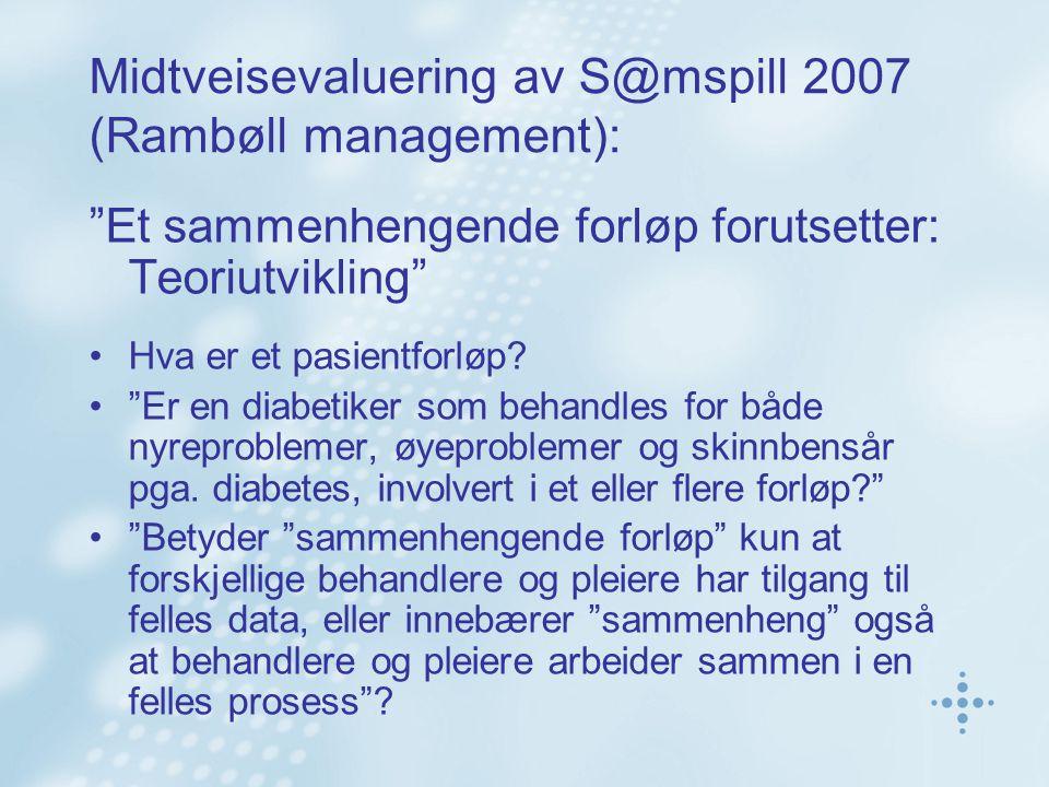 Midtveisevaluering av S@mspill 2007 (Rambøll management): Et sammenhengende forløp forutsetter: Teoriutvikling Hva er et pasientforløp.
