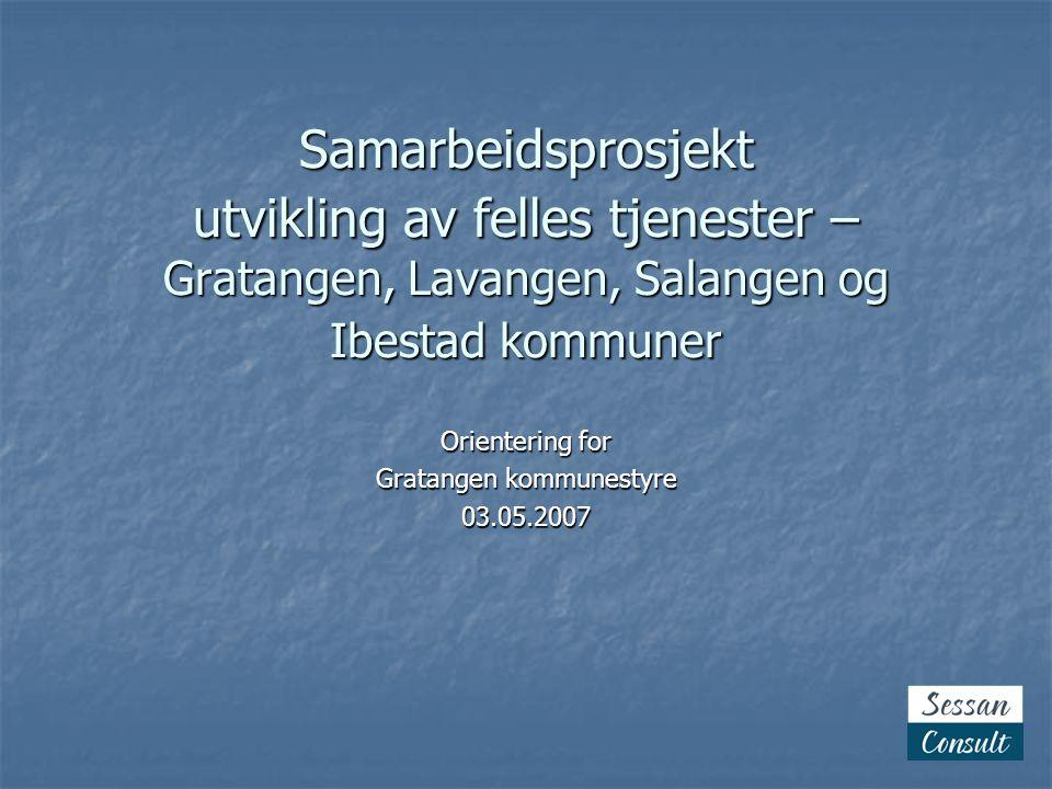 Samarbeidsprosjekt utvikling av felles tjenester – Gratangen, Lavangen, Salangen og Ibestad kommuner Orientering for Gratangen kommunestyre 03.05.2007