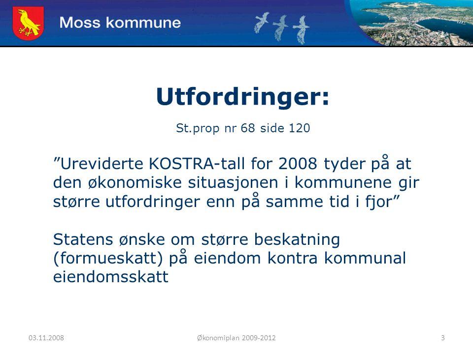"""03.11.2008Økonomiplan 2009-20123 Moss kommune Utfordringer: St.prop nr 68 side 120 """"Ureviderte KOSTRA-tall for 2008 tyder på at den økonomiske situasj"""