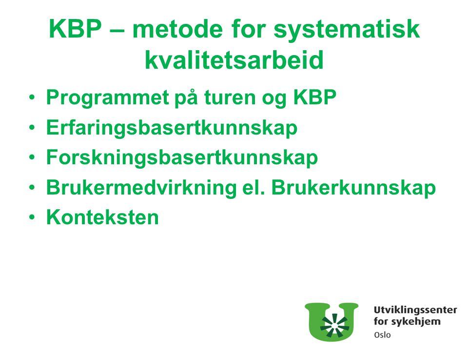 KBP – metode for systematisk kvalitetsarbeid Programmet på turen og KBP Erfaringsbasertkunnskap Forskningsbasertkunnskap Brukermedvirkning el. Brukerk