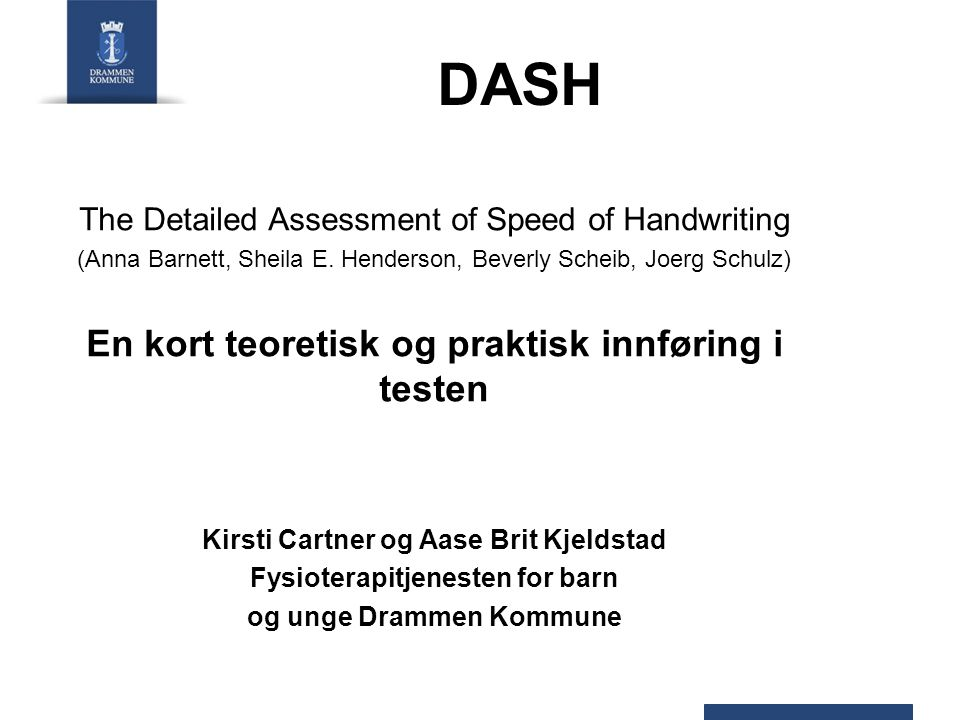 DASH The Detailed Assessment of Speed of Handwriting (Anna Barnett, Sheila E. Henderson, Beverly Scheib, Joerg Schulz) En kort teoretisk og praktisk i