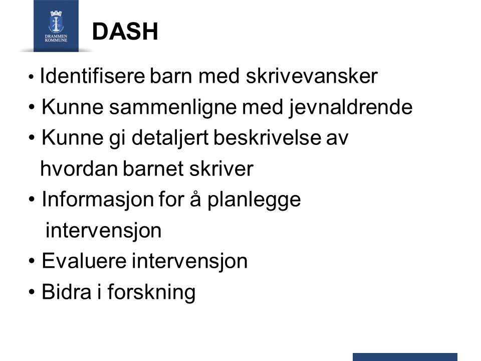 DASH Identifisere barn med skrivevansker Kunne sammenligne med jevnaldrende Kunne gi detaljert beskrivelse av hvordan barnet skriver Informasjon for å