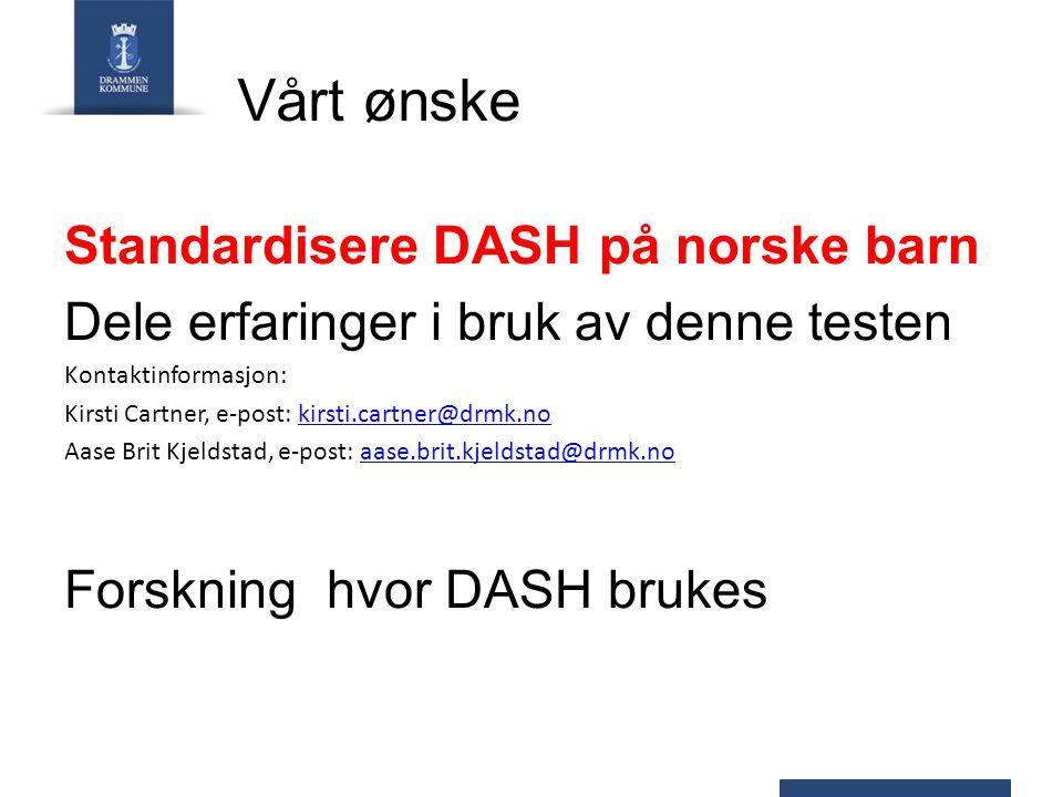 Vårt ønske Standardisere DASH på norske barn Dele erfaringer i bruk av denne testen Kontaktinformasjon: Kirsti Cartner, e-post: kirsti.cartner@drmk.no