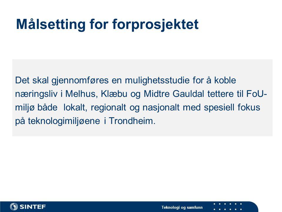 Teknologi og samfunn Målsetting for forprosjektet Det skal gjennomføres en mulighetsstudie for å koble næringsliv i Melhus, Klæbu og Midtre Gauldal tettere til FoU- miljø både lokalt, regionalt og nasjonalt med spesiell fokus på teknologimiljøene i Trondheim.