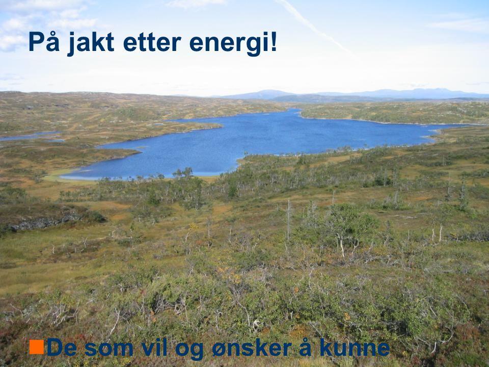 Teknologi og samfunn På jakt etter energi! De som vil og ønsker å kunne