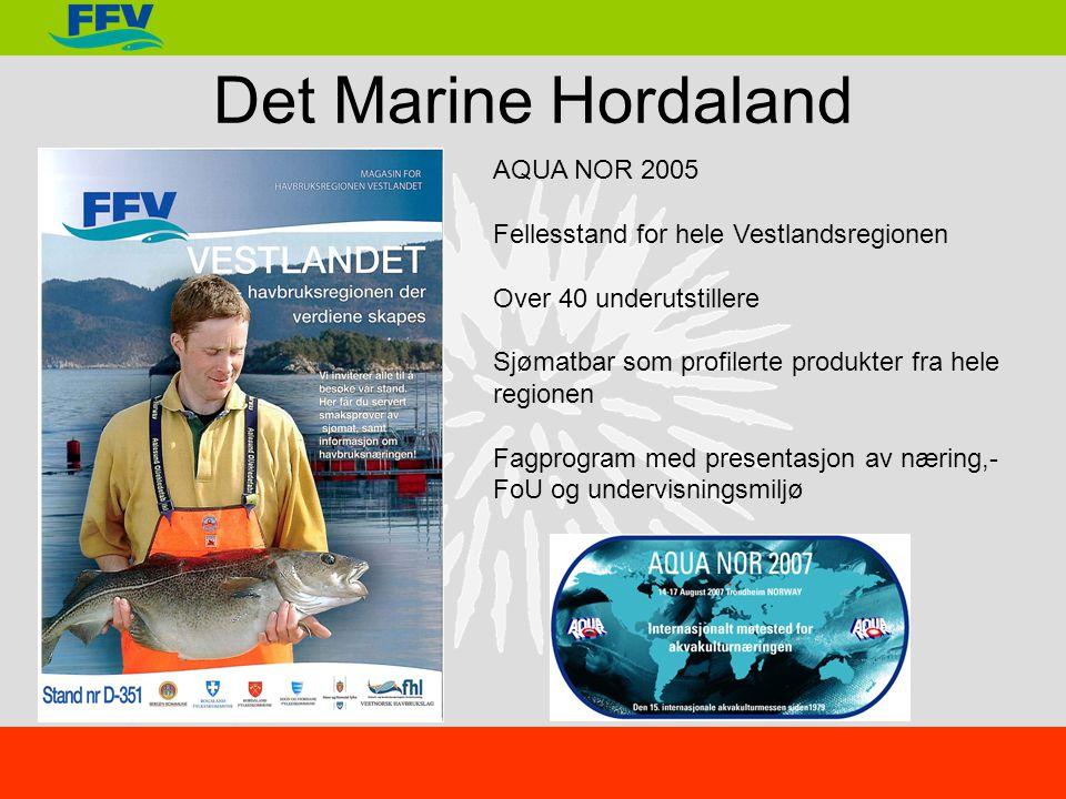 Det Marine Hordaland AQUA NOR 2005 Fellesstand for hele Vestlandsregionen Over 40 underutstillere Sjømatbar som profilerte produkter fra hele regionen Fagprogram med presentasjon av næring,- FoU og undervisningsmiljø