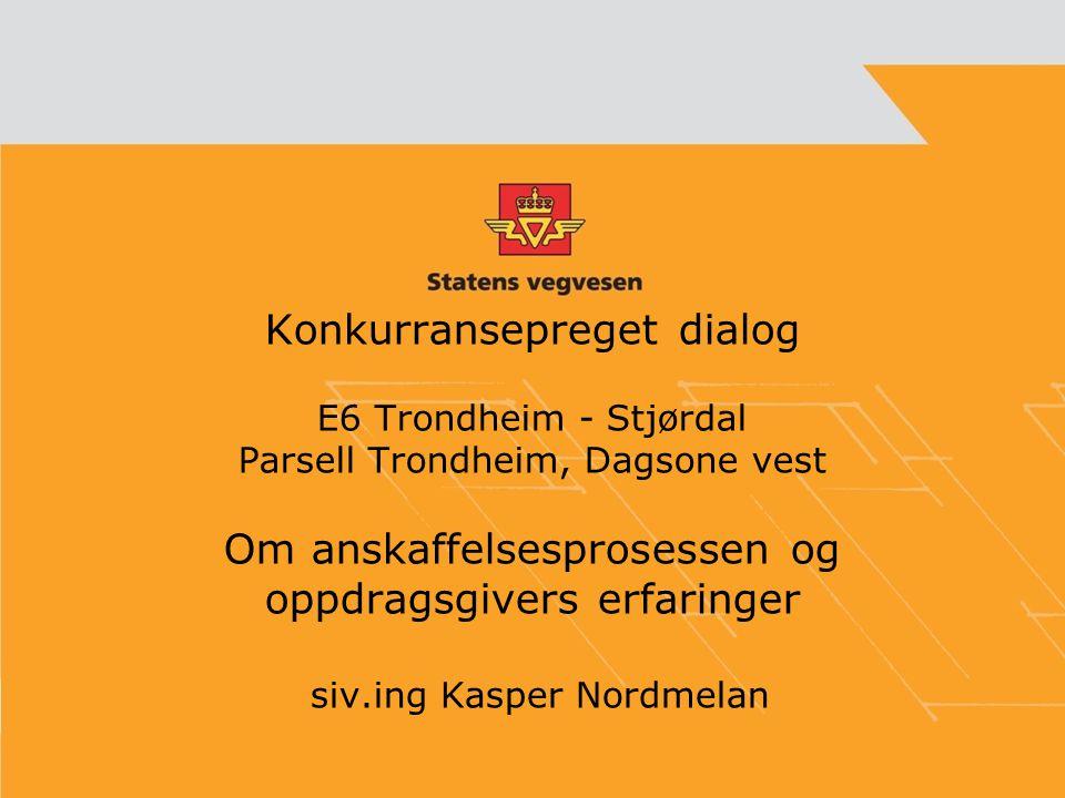 Konkurransepreget dialog E6 Trondheim - Stjørdal Parsell Trondheim, Dagsone vest Om anskaffelsesprosessen og oppdragsgivers erfaringer siv.ing Kasper