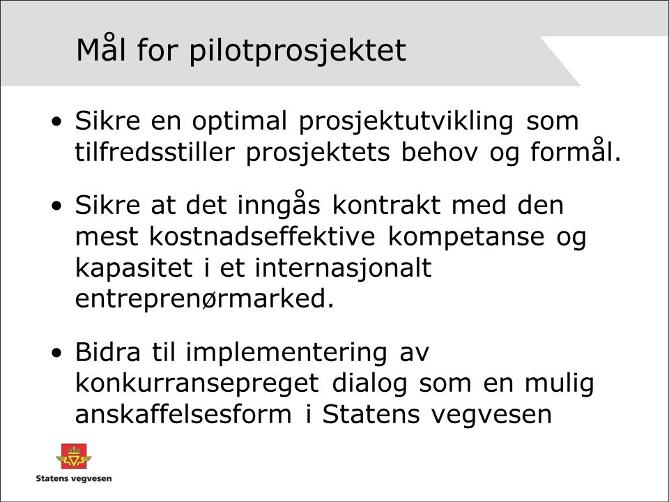 Mål for pilotprosjektet Sikre en optimal prosjektutvikling som tilfredsstiller prosjektets behov og formål. Sikre at det inngås kontrakt med den mest