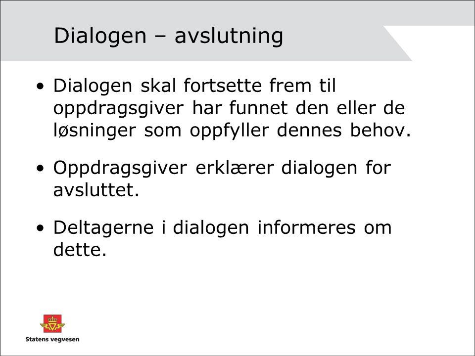 Dialogen – avslutning Dialogen skal fortsette frem til oppdragsgiver har funnet den eller de løsninger som oppfyller dennes behov. Oppdragsgiver erklæ
