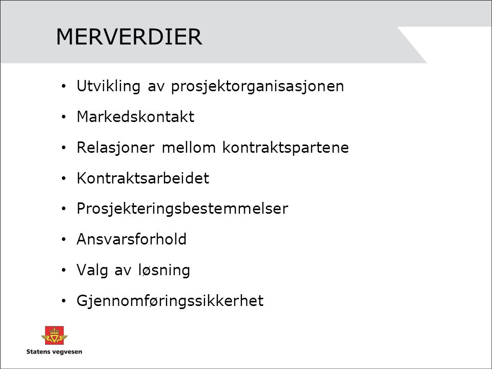 MERVERDIER Utvikling av prosjektorganisasjonen Markedskontakt Relasjoner mellom kontraktspartene Kontraktsarbeidet Prosjekteringsbestemmelser Ansvarsf