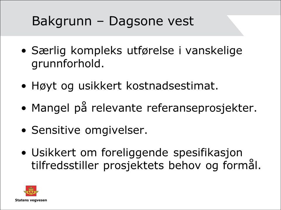 Bakgrunn – Dagsone vest Særlig kompleks utførelse i vanskelige grunnforhold. Høyt og usikkert kostnadsestimat. Mangel på relevante referanseprosjekter