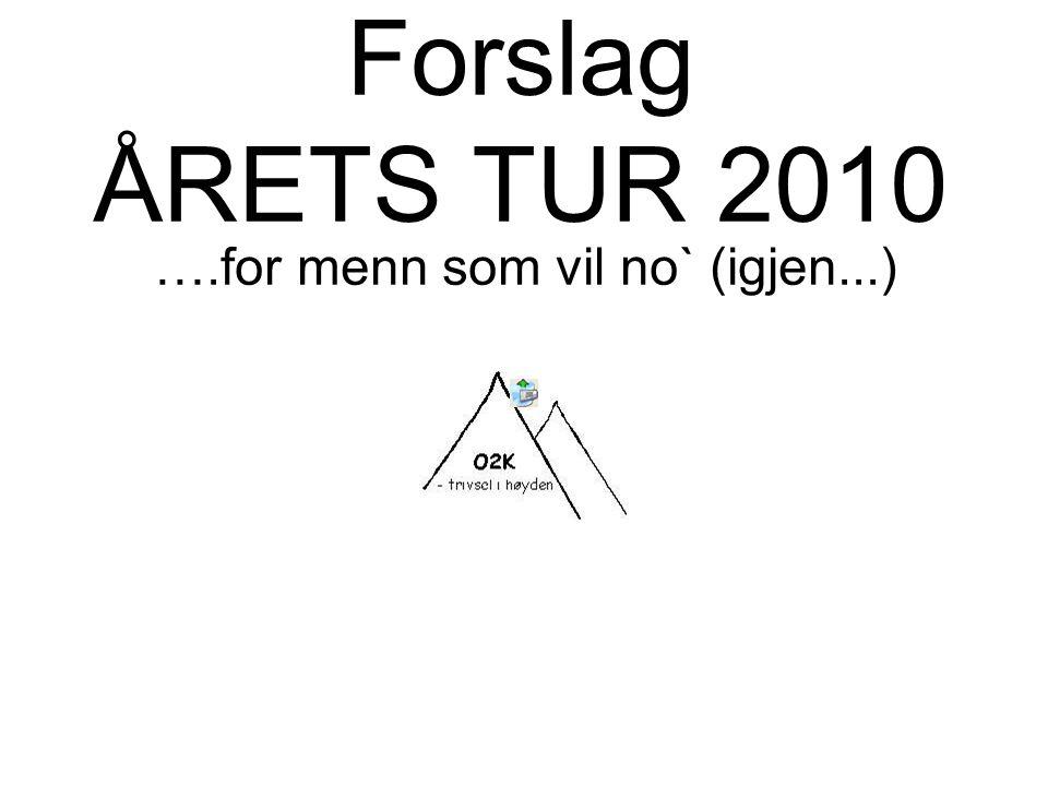Forslag ÅRETS TUR 2010 ….for menn som vil no` (igjen...)