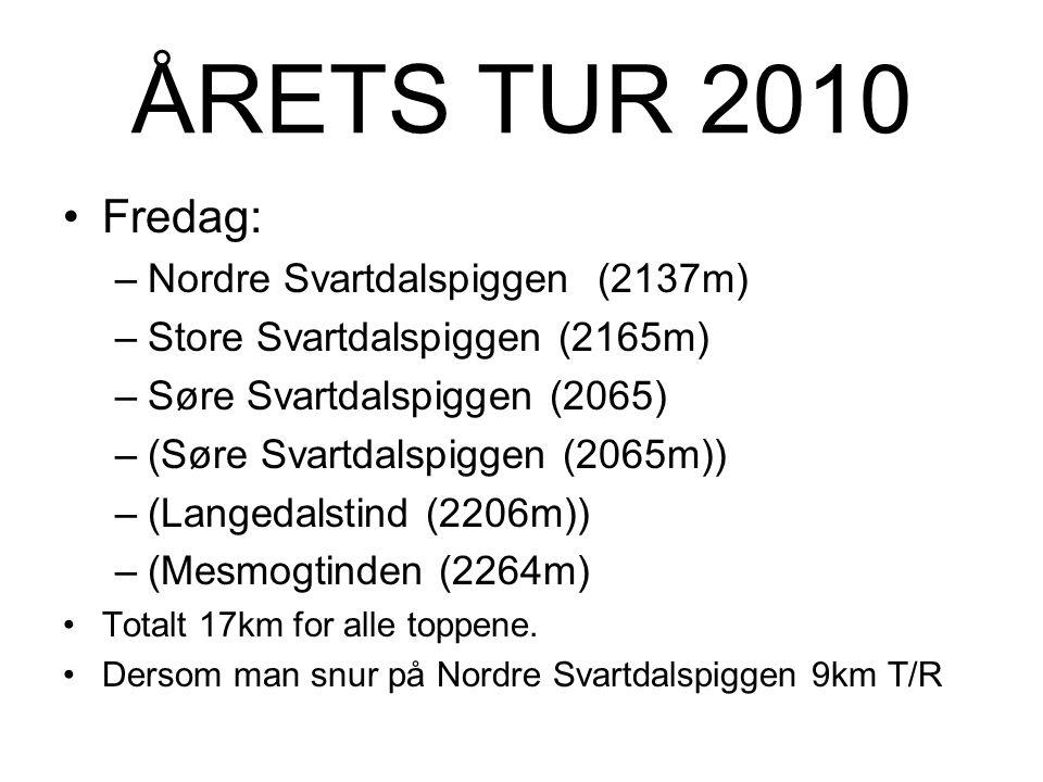 ÅRETS TUR 2010 Fredag: –Nordre Svartdalspiggen (2137m) –Store Svartdalspiggen (2165m) –Søre Svartdalspiggen (2065) –(Søre Svartdalspiggen (2065m)) –(Langedalstind (2206m)) –(Mesmogtinden (2264m) Totalt 17km for alle toppene.