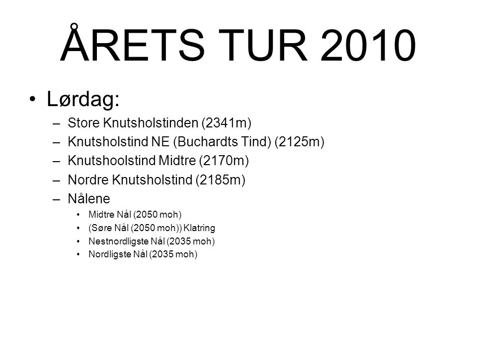 Lørdag: –Store Knutsholstinden (2341m) –Knutsholstind NE (Buchardts Tind) (2125m) –Knutshoolstind Midtre (2170m) –Nordre Knutsholstind (2185m) –Nålene Midtre Nål (2050 moh) (Søre Nål (2050 moh)) Klatring Nestnordligste Nål (2035 moh) Nordligste Nål (2035 moh)