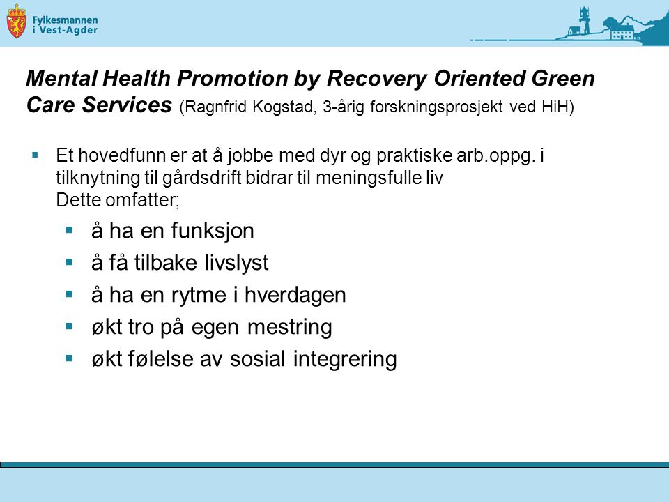 Mental Health Promotion by Recovery Oriented Green Care Services (Ragnfrid Kogstad, 3-årig forskningsprosjekt ved HiH)  Et hovedfunn er at å jobbe med dyr og praktiske arb.oppg.