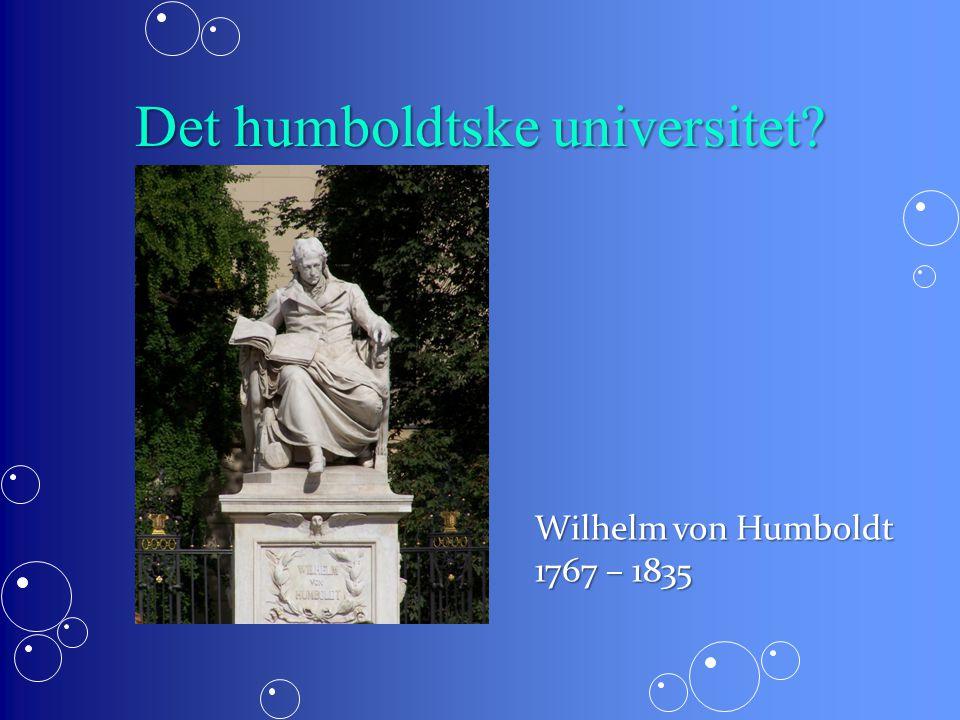 Det humboldtske universitet Wilhelm von Humboldt 1767 – 1835