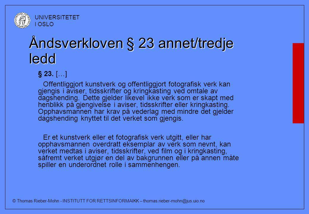 © Thomas Rieber-Mohn - INSTITUTT FOR RETTSINFORMAIKK – thomas.rieber-mohn@jus.uio.no UNIVERSITETET I OSLO Åndsverkloven § 23 annet/tredje ledd § 23.