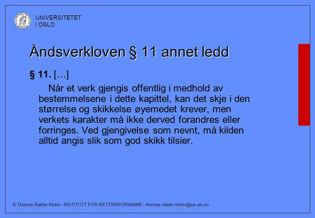 © Thomas Rieber-Mohn - INSTITUTT FOR RETTSINFORMAIKK – thomas.rieber-mohn@jus.uio.no UNIVERSITETET I OSLO Eksempel på navn- og kildeangivelse: [sitat] Anders Wagle/Magnus Ødegaard, Opphavsretten i en digital verden, 1996 side..