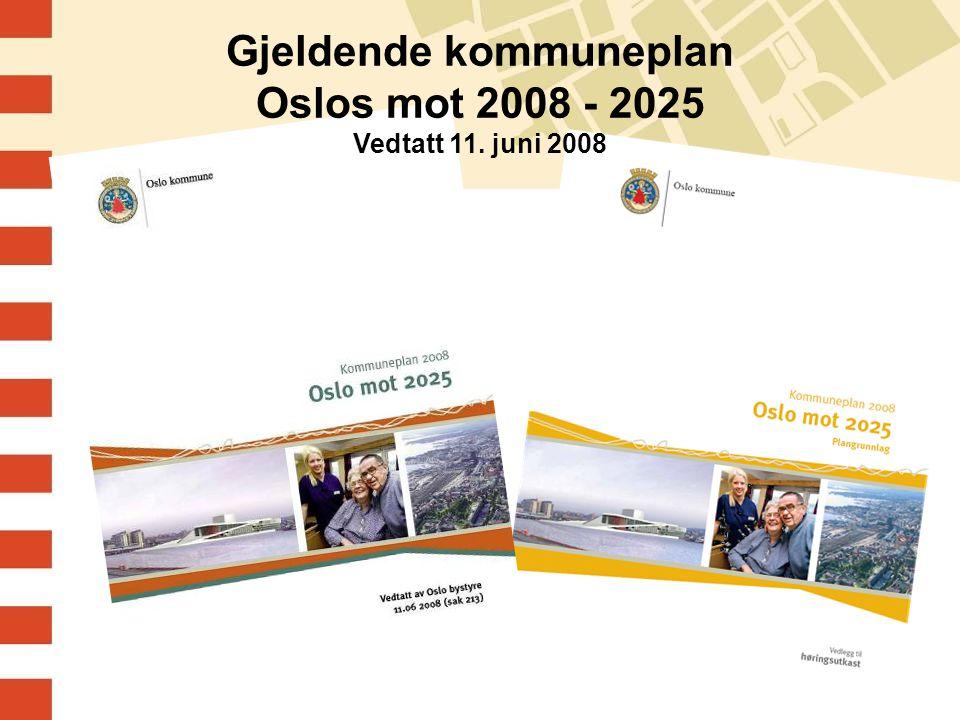 Gjeldende kommuneplan Oslos mot 2008 - 2025 Vedtatt 11. juni 2008