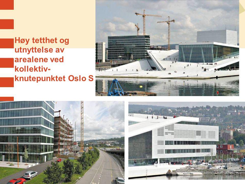 Høy tetthet og utnyttelse av arealene ved kollektiv- knutepunktet Oslo S