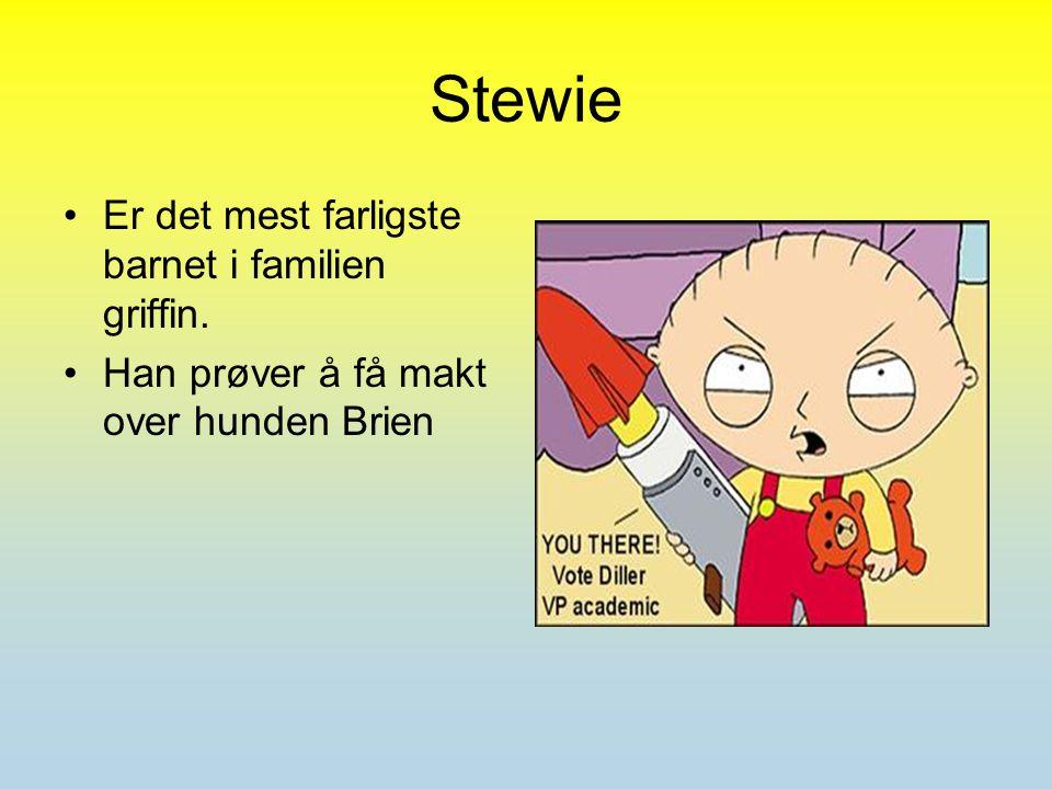 Stewie Er det mest farligste barnet i familien griffin. Han prøver å få makt over hunden Brien
