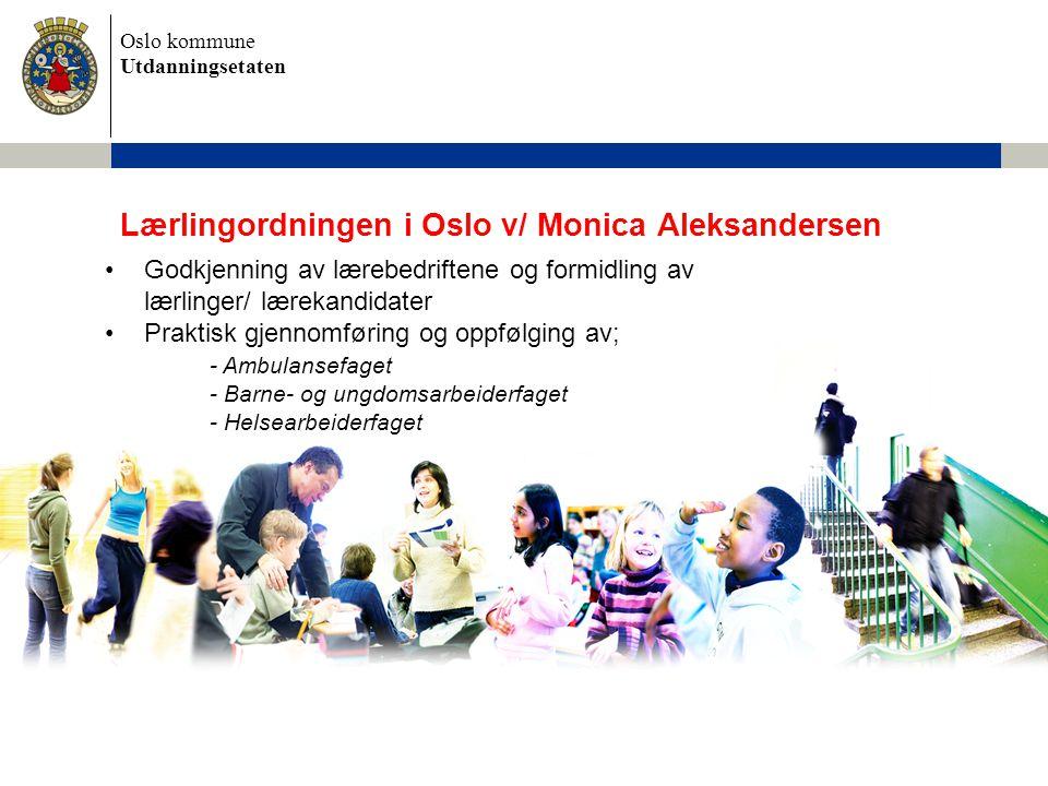 Oslo kommune Utdanningsetaten Lærlingordningen i Oslo v/ Monica Aleksandersen Godkjenning av lærebedriftene og formidling av lærlinger/ lærekandidater